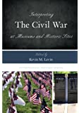 Interpreting the Civil War at Museums and Historic Sites (Interpreting History)