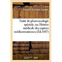 Traité de Pharmacologie Spéciale, Ou Histoire Médicale Des Espèces Médicamenteuses,