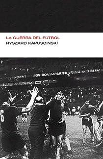 La guerra del fútbol par Kapuscinski