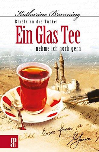 Ein Glas Tee nehme ich noch gern: Briefe an die Türkei Taschenbuch – 1. September 2013 Katharine Branning Yavuz Aydemir Wilhelm Willeke Main-Donau Verlag