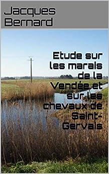 Etude sur les marais de la Vendée et sur les chevaux de Saint-Gervais (French Edition) by [Bernard, Jacques]