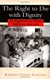 The Right to Die with Dignity: An Argument in Ethics, Medicine, and Law by Raphael Cohen-Almagor (2001-12-31)