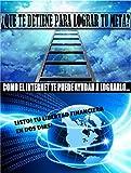 img - for Que te detiene a lograr tu meta en la vida, como el internet te puede ayudar a lograrlo. (Spanish Edition) book / textbook / text book