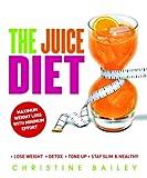 The Juice Diet, Christine Bailey, 1844839648