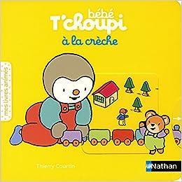 Bebe T Choupi A La Creche Livre Anime Des 6 Mois Amazon
