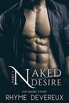 Naked Desire: Part One (VIP Short Story) by [Devereux, Rhyme]