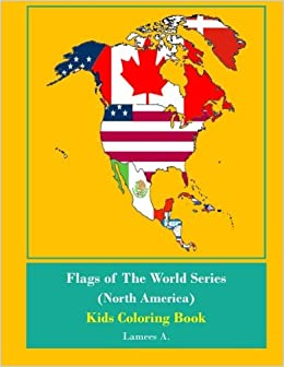 Flags Of The World Series North America Kids Coloring Book Lamees A 9781530114146 Amazon Books