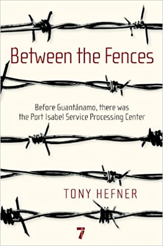 Between the Fences: Before Guantanamo, there was the Port Isabel ...