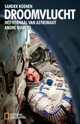 Droomvlucht: Het verhaal van astronaut André Kuipers Droomvlucht: Het verhaal van astronaut André Kuipers