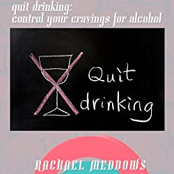 Quit Drinking: Control Your Cravings for Alcohol