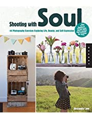Shooting with Soul: 44 Photography Exercises Exploring Life, Beauty and Self-Expression - From film to Smartphones, capture images using cameras from yesterday and today.