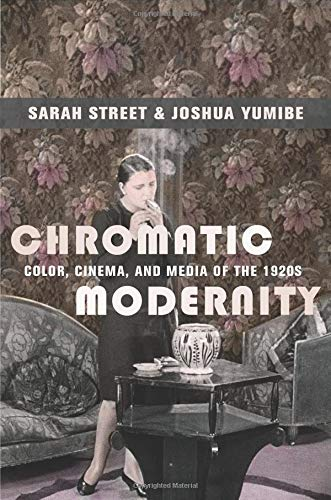 Chromatic Modernity: Color, Cinema, and Media of the 1920s (Film and Culture Series) (Films Of The 1920s)