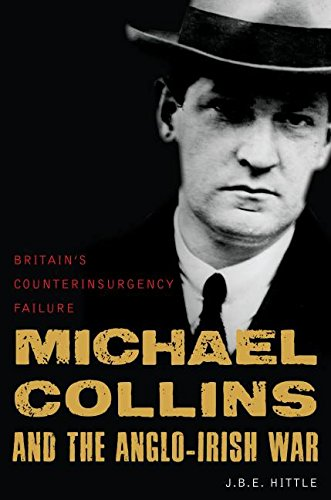 Michael Collins and the Anglo-Irish War: Britain's Counterinsurgency Failure (Land For Peace A Century Of Failure)