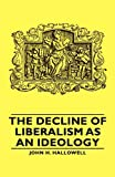 The Decline of Liberalism As an Ideology, John H. Hallowell, 1406762199