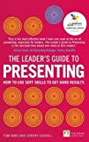 The Leader's Guide to Presenting: How to Use Soft Skills to Get Hard Results
