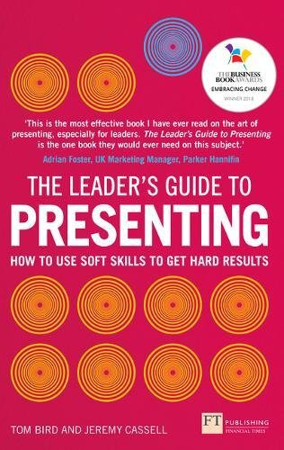 The Leader's Guide to Presenting: How to Use Soft Skills to Get Hard Results (Financial Times)