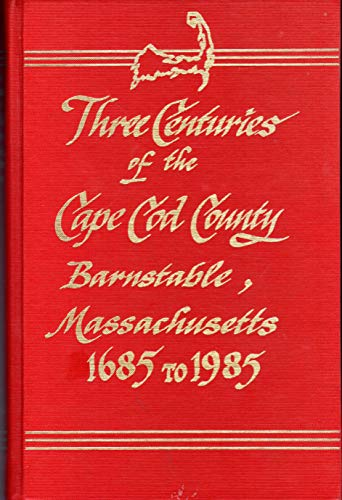 Three centuries of the Cape Cod county, Barnstable, Massachusetts 1685 to ()