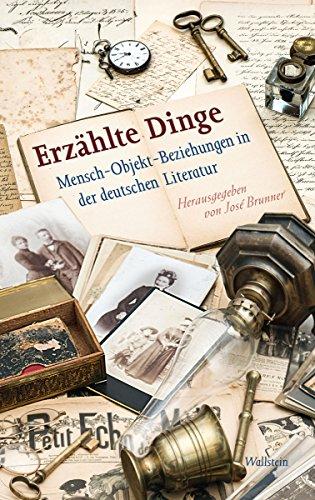 Erzählte Dinge: Mensch-Objekt-Beziehungen in der deutschen Literatur (Schriftenreihe des Minerva Instituts für Deutsche Geschichte Universität Tel Aviv 32) (German Edition)