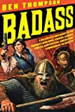 Badass: A Relentless Onslaught of the Toughest