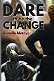 Dare to Be the Change