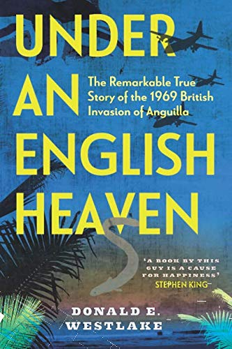 Under an English Heaven: The Remarkable True Story of the 1969 British Invasion of Anguilla