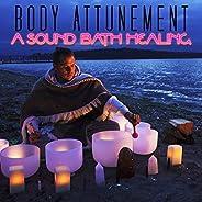 Body Attunement: A Sound Bath Healing