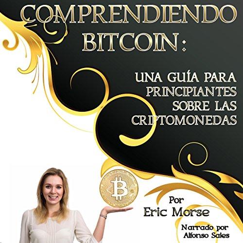 !Best Comprendiendo Bitcoin: Una Guía para Principiantes sobre las Criptomonedas [Understanding Bitcoin:<br />[P.D.F]
