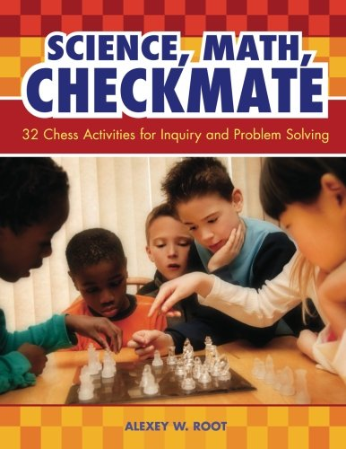 - Science, Math, Checkmate: 32 Chess Activities For Inquiry And Problem Solving