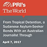 From Tropical Detention, a Sudanese Asylum-Seeker Bonds With an Australian Journalist Through WhatsApp | Carol Hills
