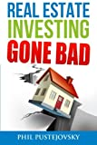 img - for Real Estate Investing Gone Bad: 21 true stories of what NOT to do when investing in real estate and flipping houses book / textbook / text book