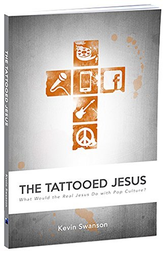 The Tattooed Jesus: What Would the Real Jesus Do with Pop Culture? by Kevin Swanson (2014-11-20) (The Tattooed Jesus)