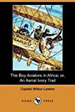 The Boy Aviators in Africa; or, an Aerial Ivory Trail, Wilbur Lawton, 1409980545