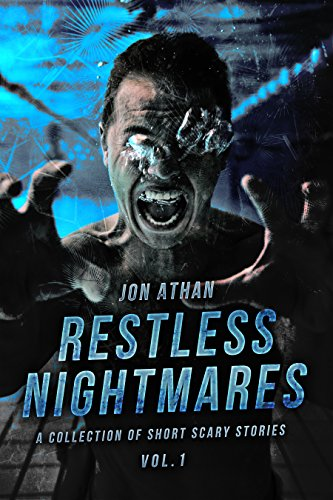 Restless Nightmares Vol  1: A Collection of Short Scary Stories (Restless  Nightmares Collection)