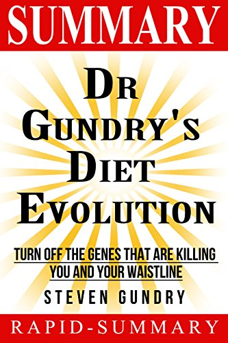Summary   Dr. Gundry's Diet Evolution: Steven R. Gundry - Turn Off the Genes That Are Killing You and Your Waistline (Dr. Gundry's Diet Evolution: A Summary ... Are Killing You and Your Waistline  Book 1)
