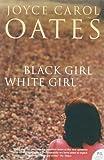 Black Girl/White Girl by Joyce Carol Oates front cover