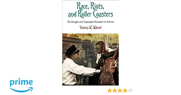 Segregation Drives Discipline >> Race Riots And Roller Coasters The Struggle Over Segregated