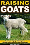Raising Goats: Secrets of Buying and Raising Goats  on Your Homestead