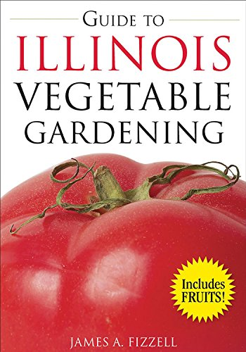Guide to Illinois Vegetable Gardening (Vegetable Gardening Guides) - Illinois Garden