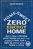 zero energy design - Home Sweet Zero Energy Home: What It Takes to Develop Great Homes that Won't Cost Anything to Heat, Cool or Light Up, Without Going Broke or Crazy