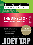 BaZi Profiling Series - The Director (Direct Wealth Profile) (BaZi Profiling Series - The Ten Profiles)