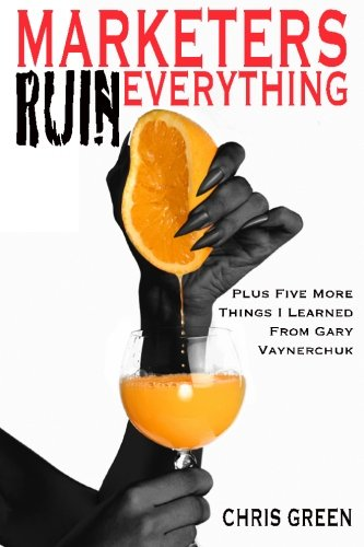 Marketers Ruin Everything - Plus Five More Things I Learned