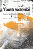 Youth Violence : Sources and Solutions in South Africa, , 1919895876