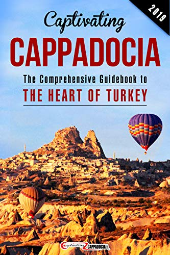 Captivating Cappadocia: The Comprehensive Guidebook to the Heart of Turkey (Flights To Turkey)