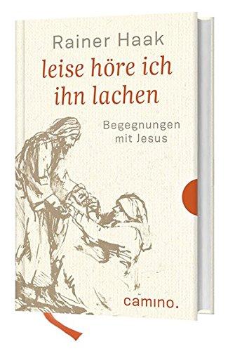 Leise höre ich ihn lachen: Begegnungen mit Jesus