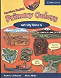American English Primary Colors 6 Activity Book, Diana Hicks and Andrew Littlejohn, 0521682665