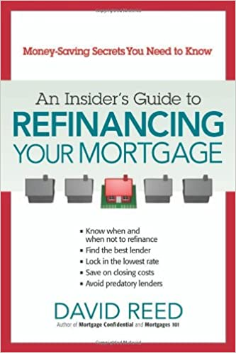 An Insiders Guide to Refinancing Your Mortgage: Money-Saving Secrets You Need to Know