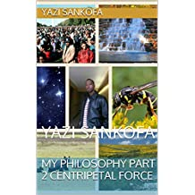 My Philosophy Part 2  Centripetal Force: YAZI SANKOFA