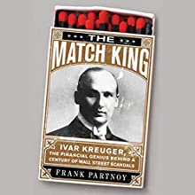 The Match King: Ivar Kreuger, the Financial Genius Behind a Century of Wall Street Scandals Audiobook by Frank Partnoy Narrated by L. J. Ganser