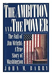 The Ambition and the Power: The Fall of Jim Wright: A True Story of Washington by Barry, John M. (1989) Hardcover