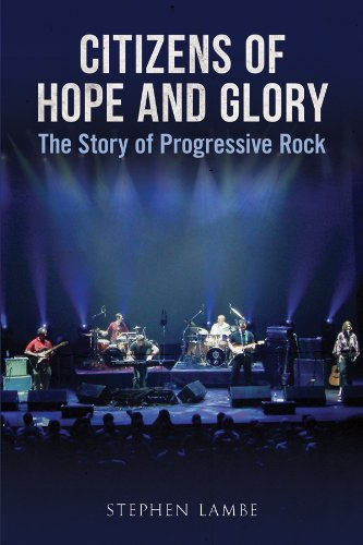 Citizens of Hope and Glory: The Story of Progressive Rock (English Edition)